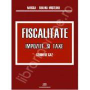 Fiscalitate. Impozite si taxe. Studii de caz. Editia a I-a