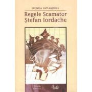 Regele Scamator. Stefan Iordache