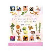 Totul despre aromoterapie. Mica enciclopedie