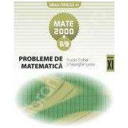 MATE 2000+8/9.PROBLEME DE MATEMATICA. CLASA A XI-A