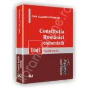 Constitutia Romaniei comentata.Titlul I. Principii generale