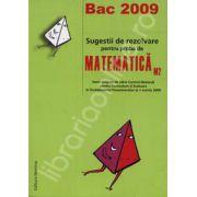 Matematica M2 bacalaureat 2009. Sugestii de rezolvare