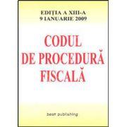 Codul de procedura fiscala. Editia a XIII-a. Actualizata la 9 ianuarie 2009