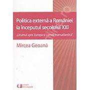 """Politica externa a Romaniei la inceputul sec. XXI-""""Drumul spre Europa si Lumea transatlantica"""""""