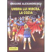 Umbra lui Mircea. La Cozia