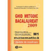 Bacalaureat matematica M1 2009. Ghid metodic, modele de rezolvare