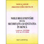 Noile reglementari privind securitatea si sanatatea in munca. Editia I