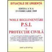 Noile reglementari P. S. I. si protectie civila. Editia a X-a. Actualizata la 23 februarie 2009