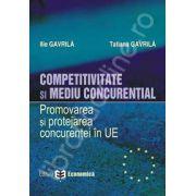 Competitivitate si mediu concurential. Promovarea si protejarea concurentei in Uniunea Europeana
