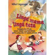 LINGA MAMA, LINGA TATA. Culegere de cintece, jocuri, miscari muzical-ritmice pentru prescolari si clasele primare