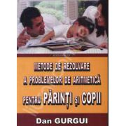 Metode de rezolvare a problemelor de aritmetica pentru PARINTI si COPII