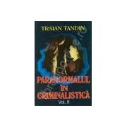 Paranormalul in criminalistica. Volumul 2 (Tandin, Traian)