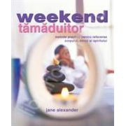 Weekend Tamaduitor. Metode practice pentru refacerea corpului, mintii si spiritului