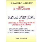 Manual operational pentru activitatea de observare si verificare a procedurilor de atribuire a contractelor de achizitie publica.  Editia I. 22 februarie 2008