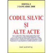 Codul silvic si alte acte. Editia I. Bun de tipar 3 ianuarie 2008