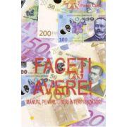 Faceti avere!. Manual pentru liberi intreprinzatori