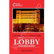 Reglementarea activitatii de lobby. In anticamera influentei