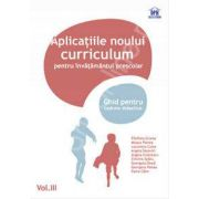 Aplicatii ale noului curriculum pentru invatamantul prescolar. Ghid pentru cadrele didactice - Volumul. III