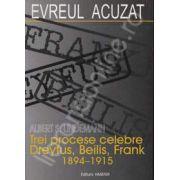 Evreul acuzat. Trei procese celebre Dreyfus, Beilis, Frank 1894-1915