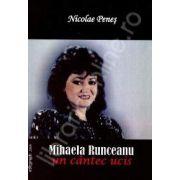 Mihaela Runceanu. Un cantec ucis