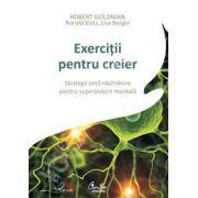 Exercitii pentru creier - Strategii antiimbatranire pentru superputere mentala