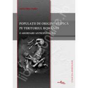 Populatii de origine stepica din Perioada de tranzitie si epoca bronzului pe teritoriul Romaniei. O abordare antropologica