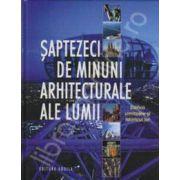 Saptezeci de minuni arhitecturale ale lumii. Edificii uimitoare si istoricul lor.