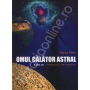 Omul calator astral. Biblia - Panaceu universal