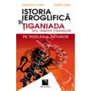 Istoria ieroglifica si Tiganiada sau Tabara-Tiganilor pe intelesul tuturor