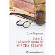 Santier 2. Un itinerar in cautarea lui Mircea Eliade