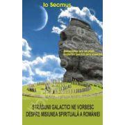 Strabunii galactici ne vorbesc despre misiunea spirituala a Romaniei. Indicii partiale privind criptogramele