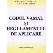 Codul vamal si regulamentul de aplicare. Editia a III-a