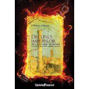 Declinul imperiilor - De la glorie la ruina. Povestea marilor imperii antice