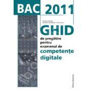 Bac 2011. Competente digitale - Ghid de pregatire pentru examene