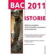 Bac 2011. Istorie - Ghid de pregatire intensiva pentru examenul de bacalaureat