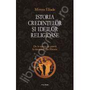 Istoria credintelor si ideilor religioase - Volumul. I (De la epoca de piatra la misterele din Eleusis)