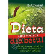 Dieta care vindeca diabetul (Controlati glicemia si reduceti doza de medicamente antidiabetice in doar cateva saptamani)