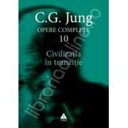 Opere complete. vol. 10, Civilizatia in tranzitie
