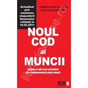 Noul Cod al Muncii. Culegere de acte normative - Actualizat la 16. 03. 2011