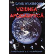 Viziunea apocaliptica. Profetii implinite si in curs de implinire