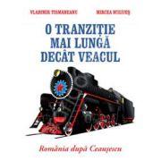 O tranzitie mai lunga decat veacul. Romania dupa Ceausescu