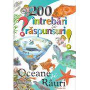 200 de intrebari si raspunsuri: Oceane si Rauri