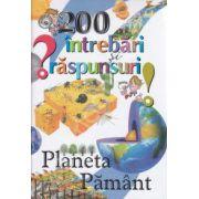 200 de intrebari si raspunsuri: Planeta Pamant