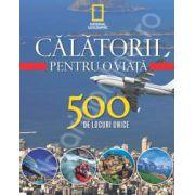 Calatorii pentru o viata. 500 de locuri unice (volumul 4)