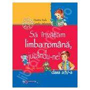 Sa invatam limba romana, jucandu-ne!. Clasa a IV-a