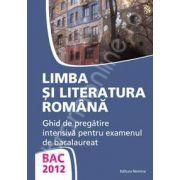 Bac 2012 limba si literatura romana. Ghid de pregatire intensiv pentru examenul de bacalaureat (Monica Jeican)