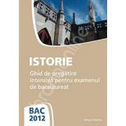 Istorie bacalaureat 2012. Ghid de pregatire intensiva pentru examenul de bacalaureat