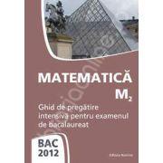 Matematica M2 bacalaureat 2012. Ghid de pregatire intensiva pentru examenul de bacalaureat
