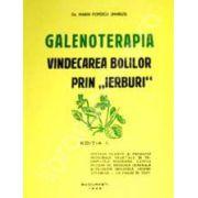 "Galenoterapia, vindecarea bolilor prin ,,Ierburi"". Editia I"