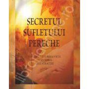 Secretul sufletului pereche. Manifesta-ti iubirea vietii cu ajutorul legii atractiei
